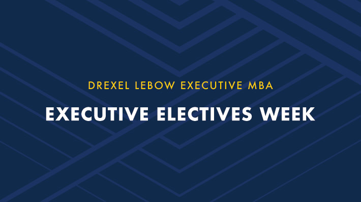 Text graphic saying Drexel LeBow EMBA Executive Electives Week